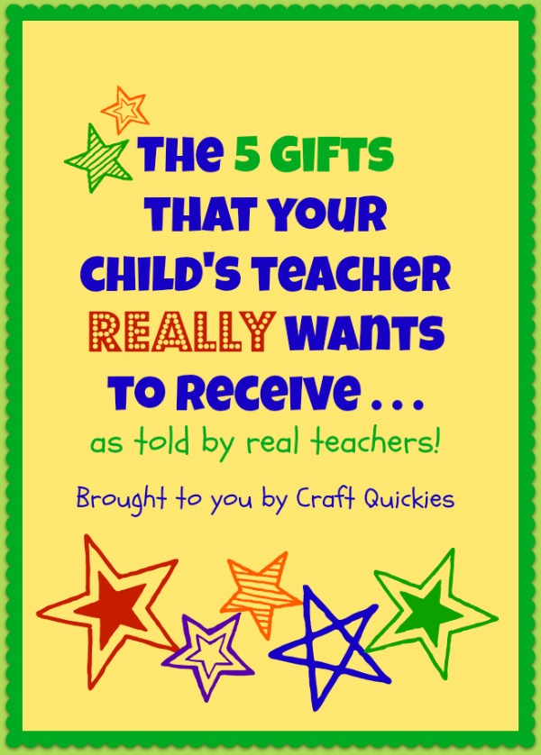 http://www.craftquickies.com/the-5-gifts-that-your-childs-teacher-really-wants-to-receive/