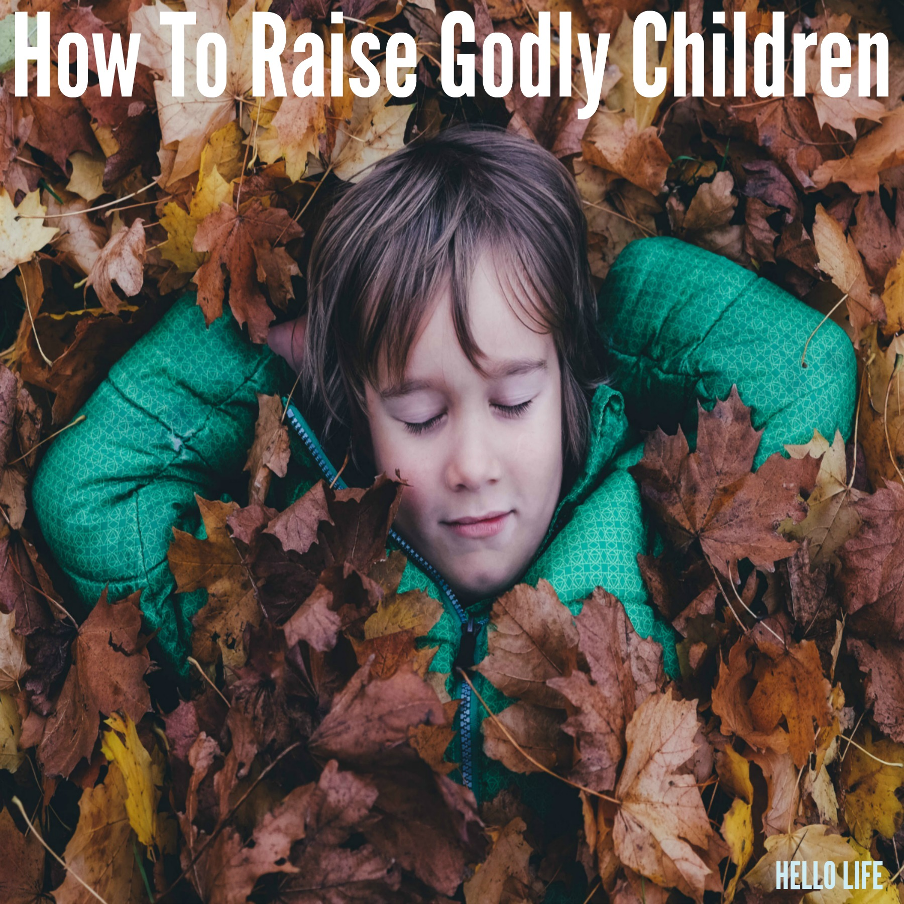 How To Raise Godly Children Hello Life hellolifeonline.com hero